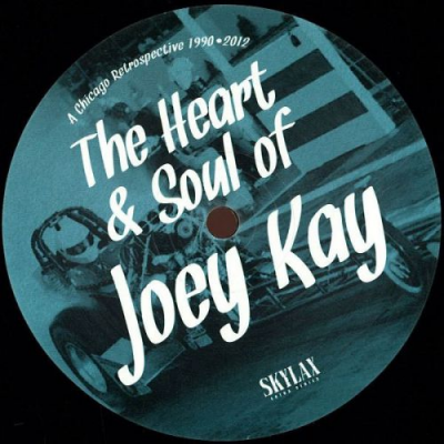 Joey Kay ‎– The Heart & Soul Of Joey Kay (A Chicago Retrospective 1990•2012)