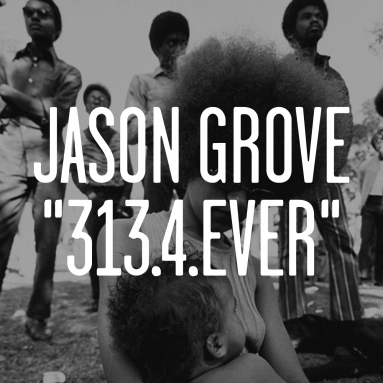 Jason Grove - 313.4 Ever